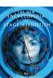 The New Encyclopedia of Stage Hypnotism ebook by Ormond McGill