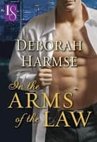 In the Arms of the Law - A Loveswept Classic Romance ebook by Deborah Harmse