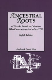 Ancestral Roots of Certain American Colonists Who Came to America Before 1700 ebook by Frederick Lewis Weis,William R. Beall,Kaleen E. Beall