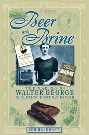 Beer and Brine: The Making of Walter George - Athletics' First Superstar ebook by Rob Hadgraft