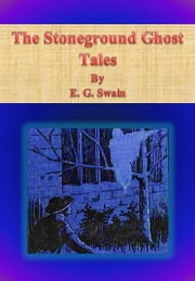 The Stoneground Ghost Tales ebook by E. G. Swain
