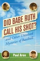 Did Babe Ruth Call His Shot? ebook by Paul Aron
