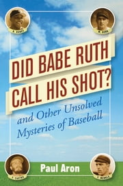 Did Babe Ruth Call His Shot? - And Other Unsolved Mysteries of Baseball ebook by Paul Aron