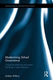 Modernising School Governance - Corporate planning and expert handling in state education ebook by Andrew Wilkins