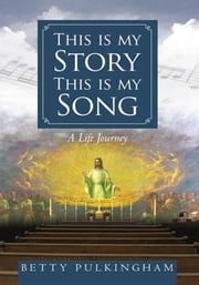 This is my Story This is my Song - A Life Journey ebook by Betty Pulkingham
