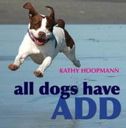 All Dogs Have ADHD ebook by Hoopmann, Kathy