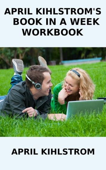 April Kihlstrom's Book In A Week Workbook ebook by April Kihlstrom