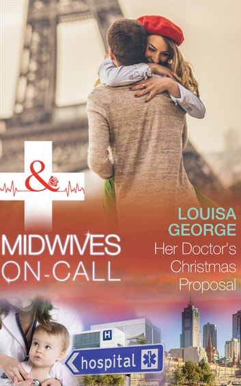 Her Doctor's Christmas Proposal (Mills & Boon Medical) (Midwives On-Call at Christmas, Book 4) ebook by Louisa George