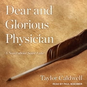 Dear and Glorious Physician - A Novel about Saint Luke audiobook by Taylor Caldwell