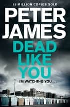 Dead Like You: A Roy Grace Novel 6 ebook by Peter James
