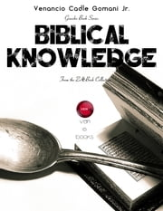 "Biblical Knowledge - What it means ""to know"" in the Bible ebook by Venancio Cadle Gomani Jr."