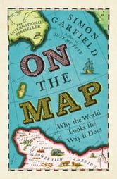 On The Map: Why the world looks the way it does ebook by Simon Garfield