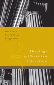 A Theology for Christian Education ebook by James R. Estep,Michael Anthony,Greg Allison
