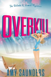 Overkill (The Belinda & Bennett Mysteries, Book Four) ebook by Amy Saunders