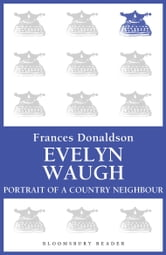 Evelyn Waugh - Portrait of a Country Neighbour ebook by Frances Donaldson
