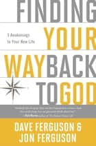 Finding Your Way Back to God - Five Awakenings to Your New Life ebook by Dave Ferguson, Jon Ferguson