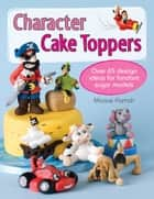 Character Cake Toppers - Over 65 Design Ideas for Sugar Fondant Models ebook by Maisie Parrish