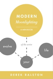 Modern Moonlighting: Keep Your Day Job, Make Extra Money, Do What You Love ebook by Derek Ralston