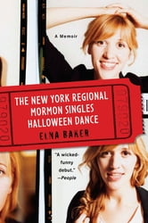 The New York Regional Mormon Singles Halloween Dance - A Memoir ebook by Elna Baker