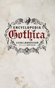 Encyclopedia Gothica ebook by Liisa Ladouceur, with illustrations by Gary Pullin