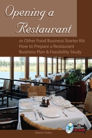Opening a Restaurant or Other Food Business Starter Kit: How to Prepare a Restaurant Business Plan and Feasibility Study ebook by Fullen, Sharon