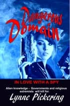 Dangerous Domian - In Love with a Spy ebook by Lynne Pickering