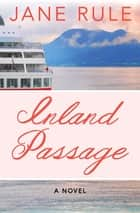 Inland Passage - A Novel ebook by Jane Rule