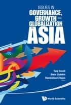 Issues in Governance, Growth and Globalization in Asia ebook by Tony Cavoli,Siona Listokin,Ramkishen S Rajan