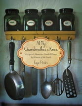 At My Grandmother's Knee - Recipes & Memories Handed Down By Women of the South ebook by Faye Porter