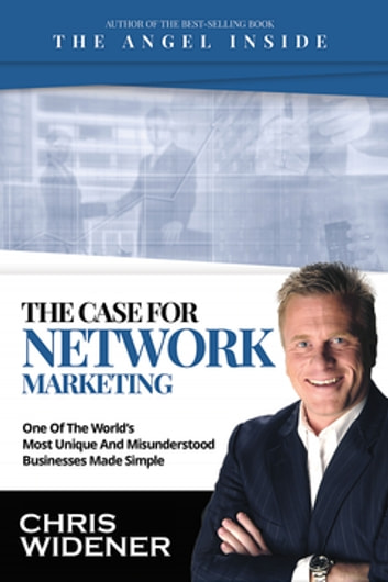 The Case for Network Marketing - One of the World's Most Misunderstood Businesses Made Simple ebook by Chris Widener