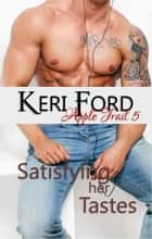 Satisfying Her Tastes - An Apple Trail Novella, #5 ebook by Keri Ford