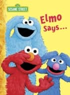 Elmo Says... (Sesame Street) ebook by Sarah Albee, Tom Leigh