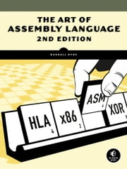 The Art of Assembly Language, 2nd Edition ebook by Randall Hyde