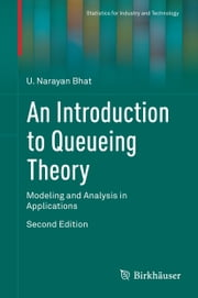 An Introduction to Queueing Theory - Modeling and Analysis in Applications ebook by U. Narayan Bhat