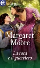 La rosa e il guerriero (eLit) ebook by Margaret Moore