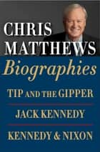 Chris Matthews Biographies E-book Boxed Set - Tip and the Gipper, Jack Kennedy, and Kennedy & Nixon ebook by Chris Matthews