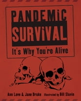 Pandemic Survival - It's Why You're Alive ebook by Ann Love,Jane Drake