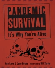 Pandemic Survival - It's Why You're Alive ebook by Ann Love,Jane Drake,Bill Slavin