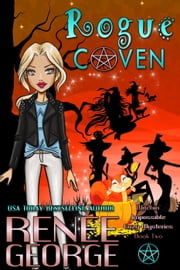 Rogue Coven - Witchin' Impossible Cozy Mysteries, #2 ebook by Renee George