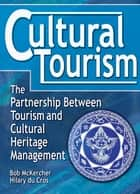 Cultural Tourism ebook by bob Mckercher,hilary du cros