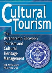 Cultural Tourism - The Partnership Between Tourism and Cultural Heritage Management ebook by bob Mckercher,hilary du cros