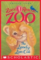 The Lonely Lion Cub (Zoe's Rescue Zoo #1) ebook by Amelia Cobb