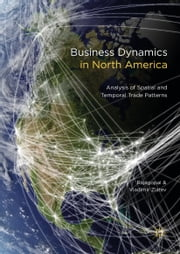 Business Dynamics in North America - Analysis of Spatial and Temporal Trade Patterns ebook by Rajagopal, Vladimir Zlatev