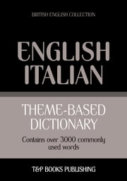 Theme-based dictionary British English-Italian - 3000 words ebook by Andrey Taranov