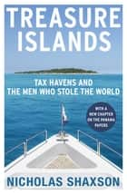 Treasure Islands - Tax Havens and the Men who Stole the World ebook by Nicholas Shaxson