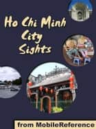 Ho Chi Minh City Sights: a travel guide to the top attractions in Ho Chi Minh City, Vietnam (Mobi Sights) ebook by MobileReference