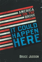 It Could Happen Here - America on the Brink ebook by Bruce Judson