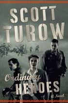 Ordinary Heroes - A Novel ebooks by Scott Turow