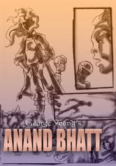 Anand Bhatt (The Comic Book / Graphic Novel ) ebook by George Young