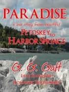 Paradise 1: A Love Story from Petoskey to Harbor Springs ebook by G. G. Galt